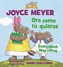 Ora Como Tu Quieras/Every Which Way to Pray by Zondervan Publishing, Joyce Meyer (Paperback / softback, 2012)