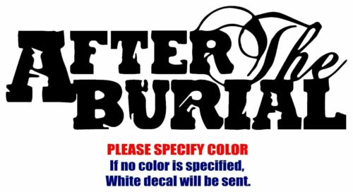 """After the Burial band Graphic Die Cut decal sticker Car Truck Boat Window 7/"""""""
