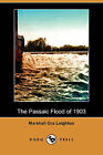 The Passaic Flood of 1903 (Illustrated Edition) (Dodo Press) by Marshall Ora Leighton (Paperback / softback, 2009)
