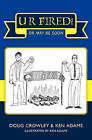 U R Fired! by Ken Adams, Doug Crowley (Paperback / softback, 2010)