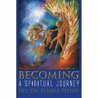 Becoming: A Spiritual Journey by Rev Dr Pamela Feeser (Paperback / softback, 2011)