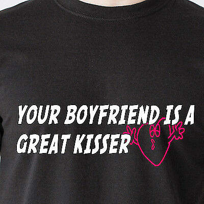 YOUR BOYFRIEND IS A GREAT KISSER 69 cheating sexy slut bitch retro Funny T-Shirt