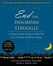 End the Insomnia Struggle: A Step-by-Step Guide to Help You Get to Sleep and Sta