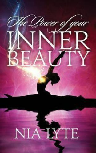 The Power of Your Inner Beauty by Nia Lyte (2013, Paperback)