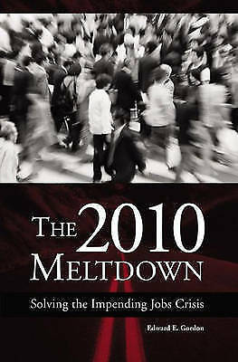 1 of 1 - NEW The 2010 Meltdown: Solving the Impending Jobs Crisis by Edward E. Gordon