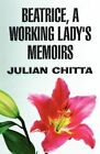 Beatrice, a Working Lady's Memoirs by Julian Chitta (Paperback / softback, 2011)
