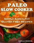 Paleo Slow Cooker: Simple and Healthy Gluten Free Recipes by Amelia Simons (Paperback / softback, 2013)