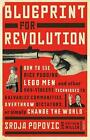 Blueprint for Revolution: how to use rice pudding, Lego men, and other non-violent techniques to galvanise communities, overthrow dictators, or simply change the world by Srdja Popovic, Matthew Miller (Paperback, 2015)