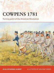 campaign cowpens 1781 turning point of the american revolution 283 by catherine gilbert ed gilbert and richard blackmon 2016 paperback