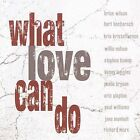 What Love Can Do by Various Artists (CD, Aug-2009, 429 Records)