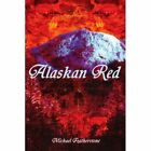 Alaskan Red 9780595286997 by Michael Featherstone Book