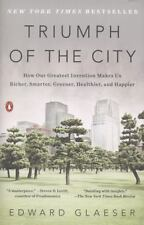 Triumph of the City : How Our Greatest Invention Makes Us Richer, Smarter, Greener, Healthier, and Happier by Edward Glaeser (2012, Paperback)