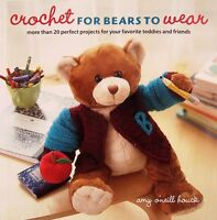 Crochet For Bears To Wear More Than 20 Teddy Bear Clothes Projects (pb)