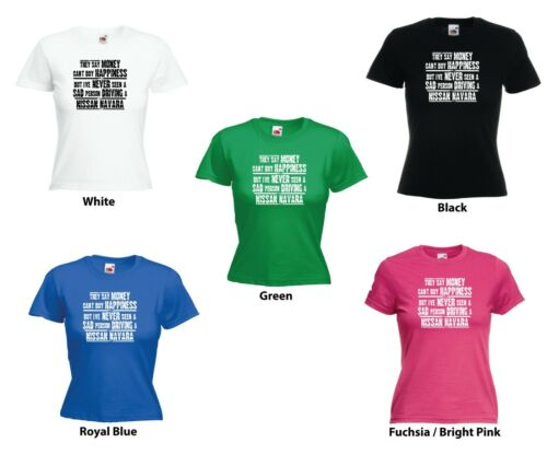 /'Nissan Navara/' /'They say Money can/'t buy happiness but../' Ladies Funny Tshirt