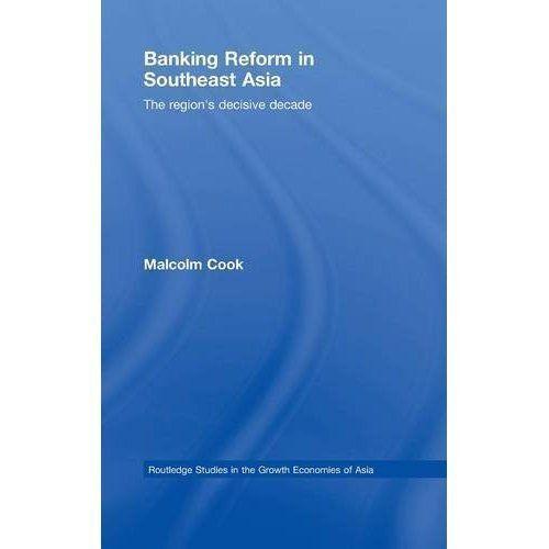 Banking Reform in Southeast Asia: The Region's Decisive Decade (Routledge Studi