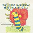 The Little Caterpillar Who Dreams to Fly by Danny Colon (Paperback / softback, 2012)
