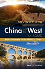 China and the West to 1600: Empire, Philosophy, and the Paradox of Culture by Steven Wallech (Hardback, 2016)