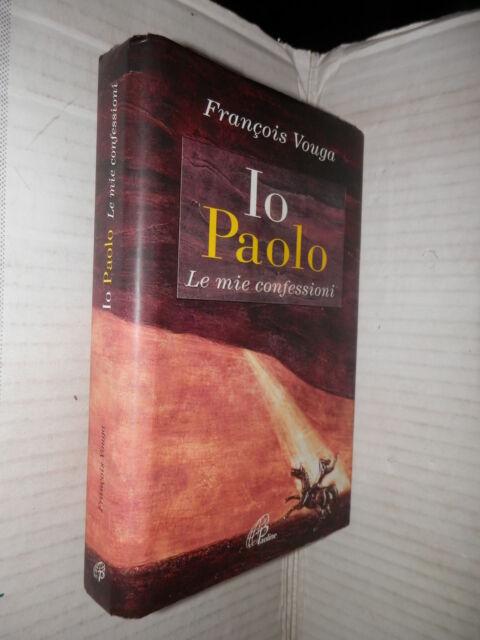 IO PAOLO Le mie confessioni Francois Vouga Paoline 2008 saggistica religione di