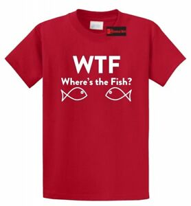 f1673574 WTF Where's The Fish Funny T Shirt Fishing Trip Tee Unisex S-5XL | eBay