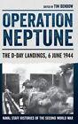 Operation Neptune: The D-Day Landings, 6 June 1944 by Dr. Tim Benbow (Hardback, 2015)