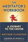 The Meditator's Workbook: A Journey to the Center by Matthew Flickstein (Paperback, 2009)
