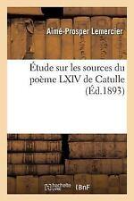 Etude Sur les Sources du Poeme LXIV de Catulle by Lemercier (2016, Paperback)