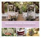 Prairie Style Weddings: Rustic and Romantic Farm, Woodland, and Garden Celebrations by Fifi O'Neill (Hardback, 2015)
