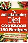 The Anti-Inflammatory Diet Cookbook 150 Recipes: Combat & Protect Against Heart Disease, Arthritis, Diabetes, Allergies and More. by Vanessa Brown (Paperback / softback, 2014)