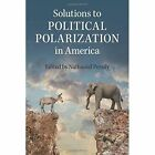 Solutions to Political Polarization in America by Cambridge University Press (Paperback, 2015)