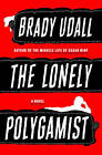 The Lonely Polygamist: A Novel by Brady Udall (Hardback, 2010)