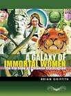 A Galaxy of Immortal Women: The Yin Side of Chinese Civilization by Brian Griffith (Paperback, 2012)