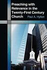 Preaching with Relevance in the Twenty-First Century Church by Paul A. Hylton (Paperback, 2011)