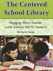 The Centered School Library Engaging Every Learner with Library Skills Centers by Cari S Young (Paperback / softback, 2012)