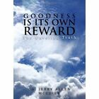 Goodness Is Its Own Reward 9781450011396 by Dr Jerry Allen McCuien Hardback