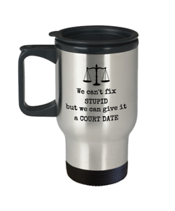 We can/'t fix stupid but we can give it a court date Funny Lawyer travel mug