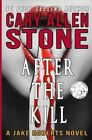 After the Kill: A Jake Roberts Novel by Cary Allen Stone (Paperback / softback, 2015)