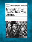 Synopsis of the Greater New York Charter. by Gale, Making of Modern Law (Paperback / softback, 2011)