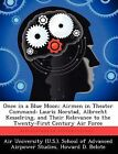 Once in a Blue Moon: Airmen in Theater Command: Lauris Norstad, Albrecht Kesselring, and Their Relevance to the Twenty-First Century Air Force by Howard D Belote (Paperback / softback, 2012)
