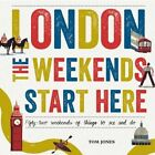 London, the Weekends Start Here: Fifty-Two Weekends of Things to See and Do by Tom Jones (Hardback, 2015)