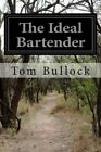 The Ideal Bartender by Bullock Tom 9781500907310 -paperback