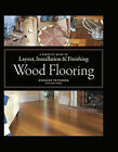 Wood Flooring: A Complete Guide to Layout, Installation and Finishing by Charles Peterson (Hardback, 2010)