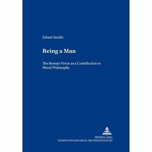 Being-a-Man-The-Roman-Virtus-As-a-Contribution-to-Moral-Philosophy-Paperba