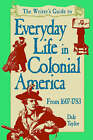 The Writer's Guide to Everyday Life in Colonial America, 1607-1783 by Dale Taylor (Paperback / softback, 2002)