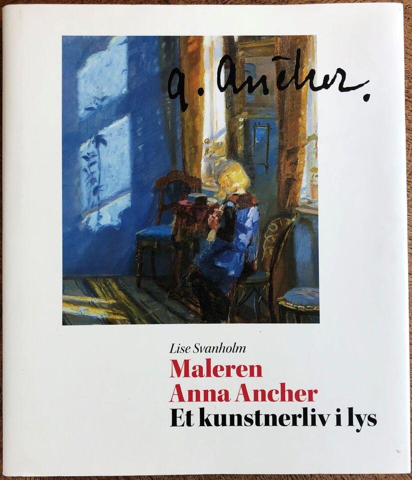 Maleren Anna Ancher. Et kunstnerliv i lys., Lise Svanholm,