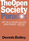 The Open Society Paradox: Why the Twenty-First Century Calls for More Openness-Not Less by Dennis Bailey (Hardback, 2004)