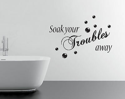SOAK YOUR TROUBLES AWAY - BATHROOM WALL STICKER - VINYL DECAL TRANSFER