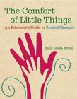 The Comfort of Little Things: An Educator's Guide to Second Chances by Holly Elissa Bruno (Paperback, 2015)