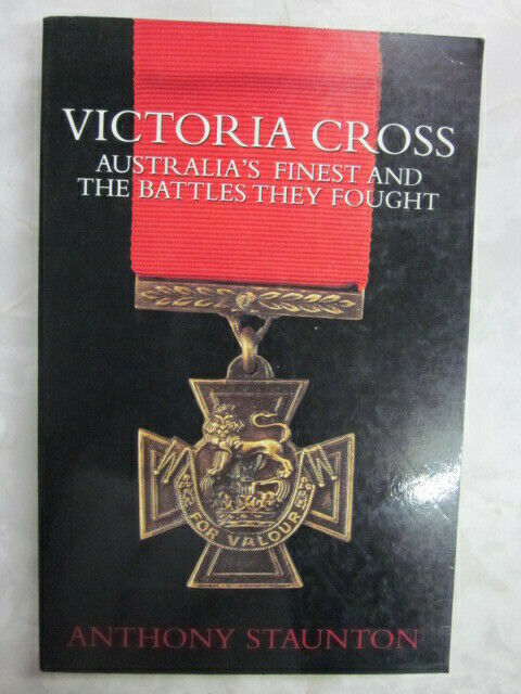 Victoria Cross: Australia's Finest & the Battles They Fought A. Staunton pb c74