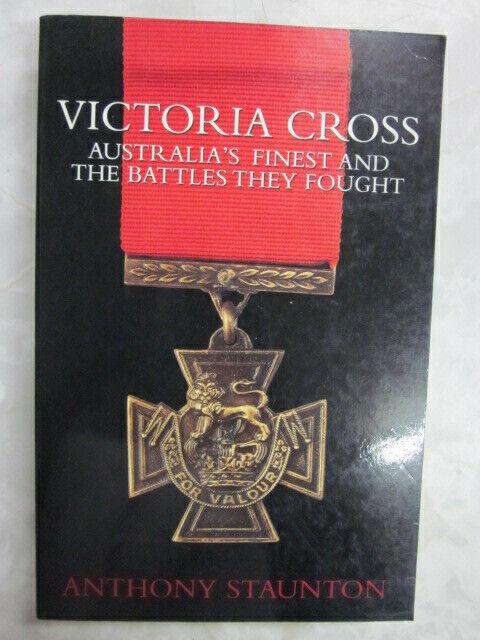 Victoria Cross: Australia's Finest & the Battles They Fought A. Staunton pb c74