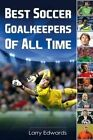 Best Soccer Goalkeepers of All Time by Larry Edwards (Paperback / softback, 2014)